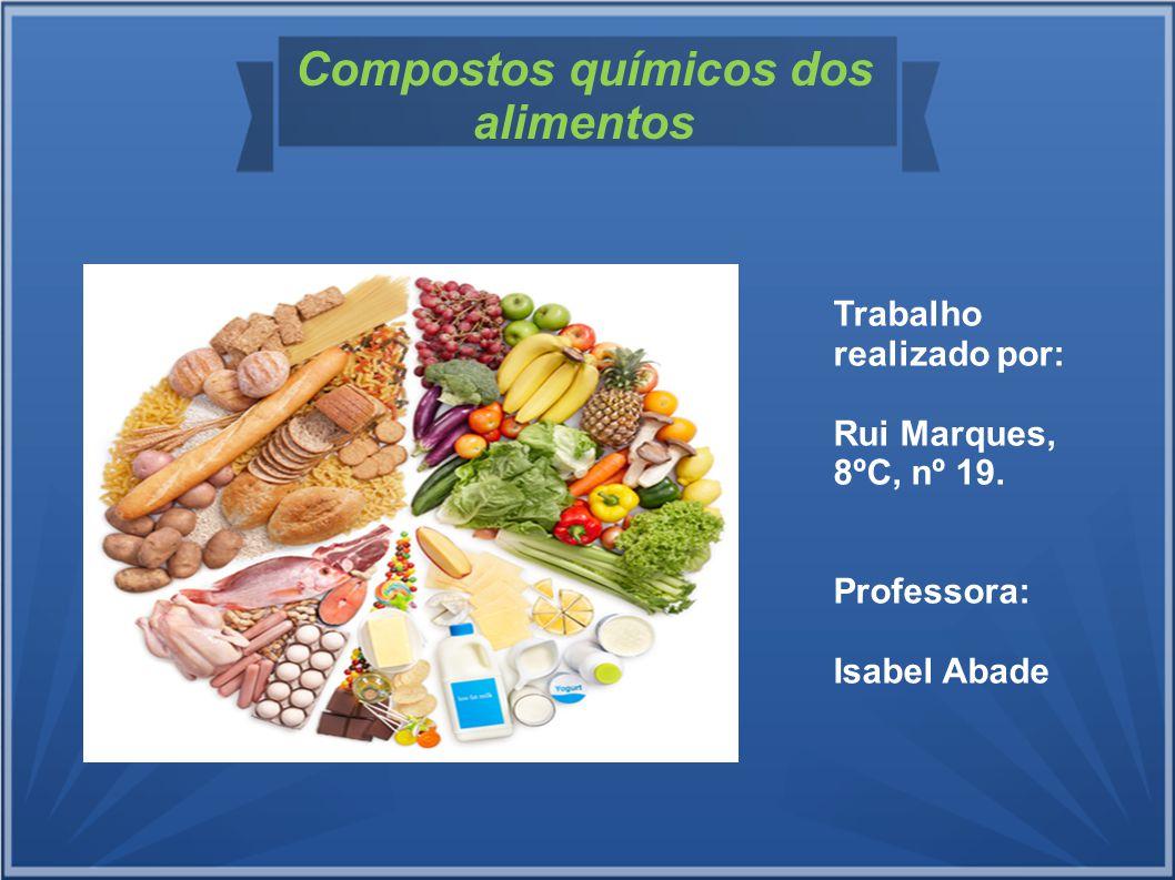 Compostos químicos dos alimentos Trabalho realizado por: Rui Marques, 8ºC, nº 19. Professora: Isabel Abade