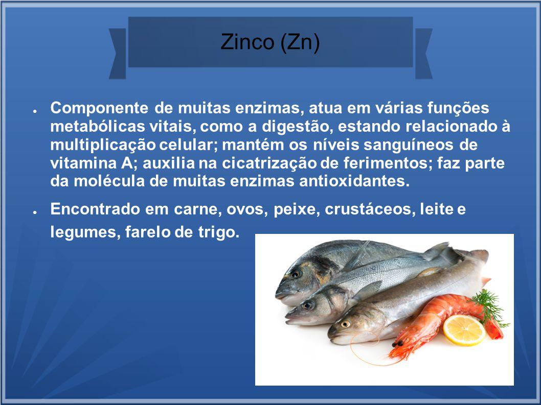Zinco (Zn) Componente de muitas enzimas, atua em várias funções metabólicas vitais, como a digestão, estando relacionado à multiplicação celular; mant