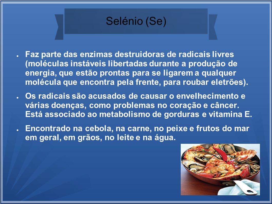 Selénio (Se) Faz parte das enzimas destruidoras de radicais livres (moléculas instáveis libertadas durante a produção de energia, que estão prontas pa