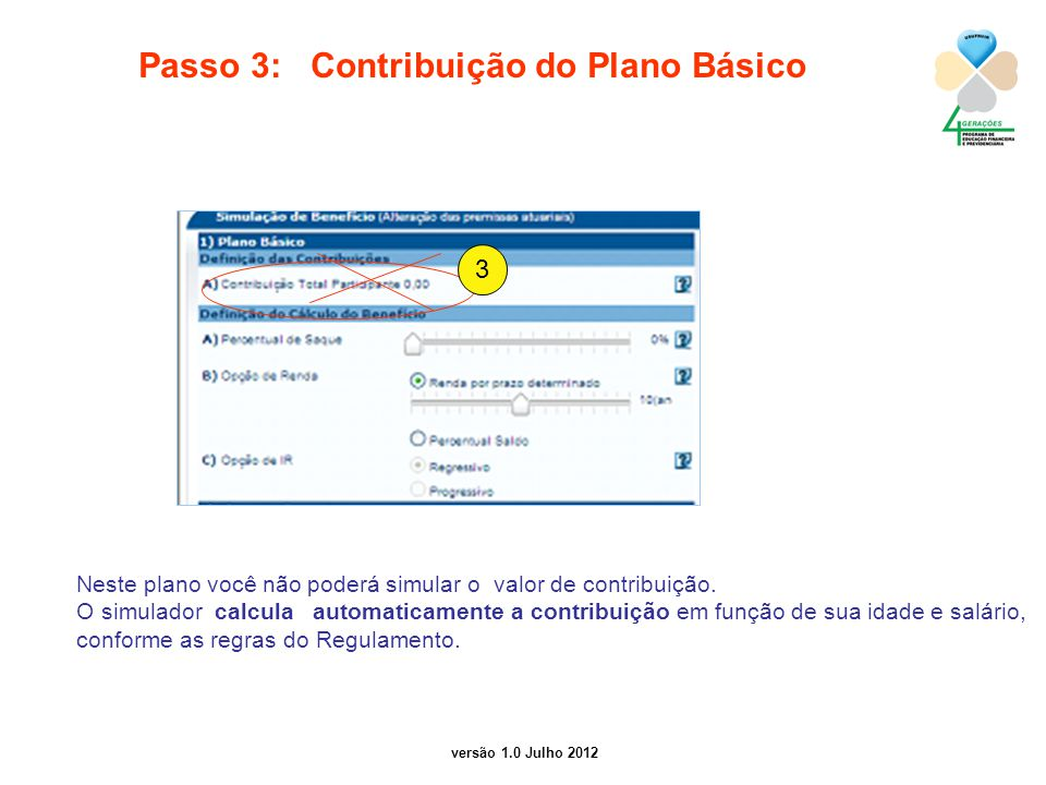 versão 1.0 Julho 2012 Passo 3: Contribuição do Plano Básico 2 Neste plano você não poderá simular o valor de contribuição. O simulador calcula automat