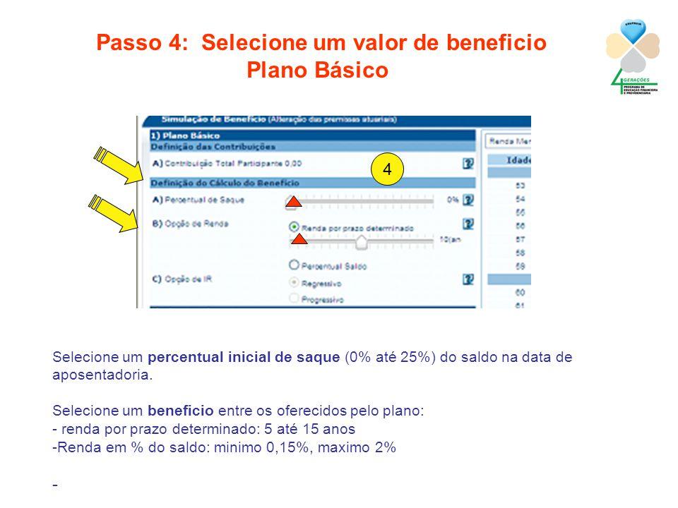 versão 1.0 Julho 2012 Passo 4: Selecione um valor de beneficio Plano Básico 2 Selecione um percentual inicial de saque (0% até 25%) do saldo na data de aposentadoria.