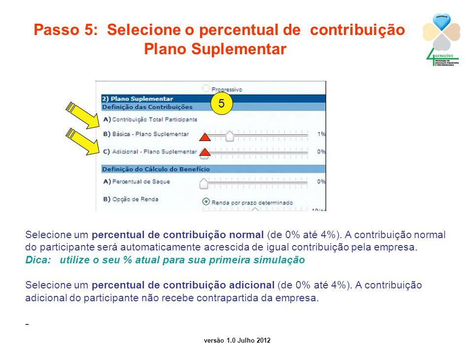 versão 1.0 Julho 2012 Passo 5: Selecione o percentual de contribuição Plano Suplementar Selecione um percentual de contribuição normal (de 0% até 4%).