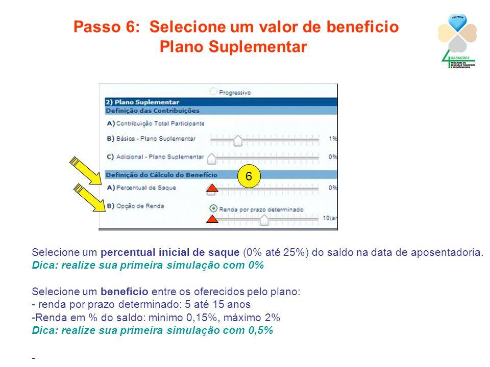 versão 1.0 Julho 2012 Passo 6: Selecione um valor de beneficio Plano Suplementar Selecione um percentual inicial de saque (0% até 25%) do saldo na data de aposentadoria.