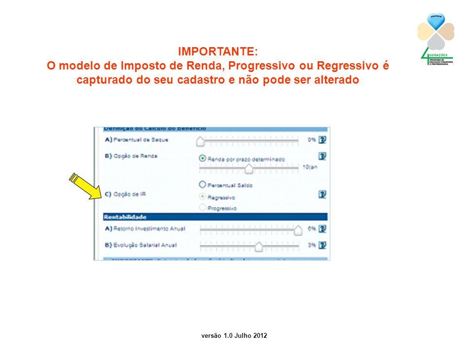 versão 1.0 Julho 2012 IMPORTANTE: O modelo de Imposto de Renda, Progressivo ou Regressivo é capturado do seu cadastro e não pode ser alterado