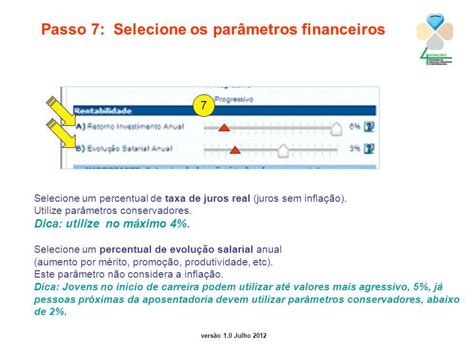 versão 1.0 Julho 2012 Passo 7: Selecione os parâmetros financeiros Selecione um percentual de taxa de juros real (juros sem inflação). Utilize parâmet