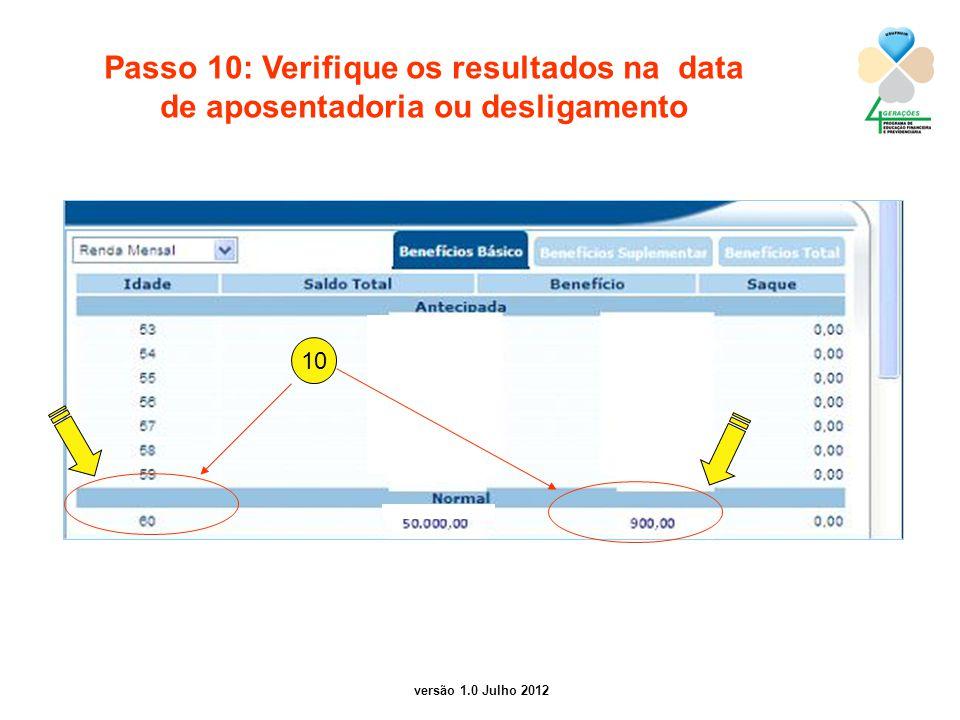 versão 1.0 Julho 2012 Passo 10: Verifique os resultados na data de aposentadoria ou desligamento 10