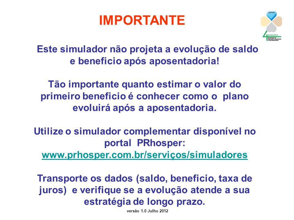 versão 1.0 Julho 2012 Este simulador não projeta a evolução de saldo e beneficio após aposentadoria.