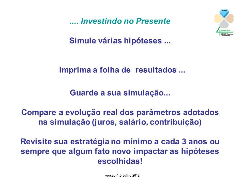 versão 1.0 Julho 2012.... Investindo no Presente Simule várias hipóteses... imprima a folha de resultados... Guarde a sua simulação... Compare a evolu
