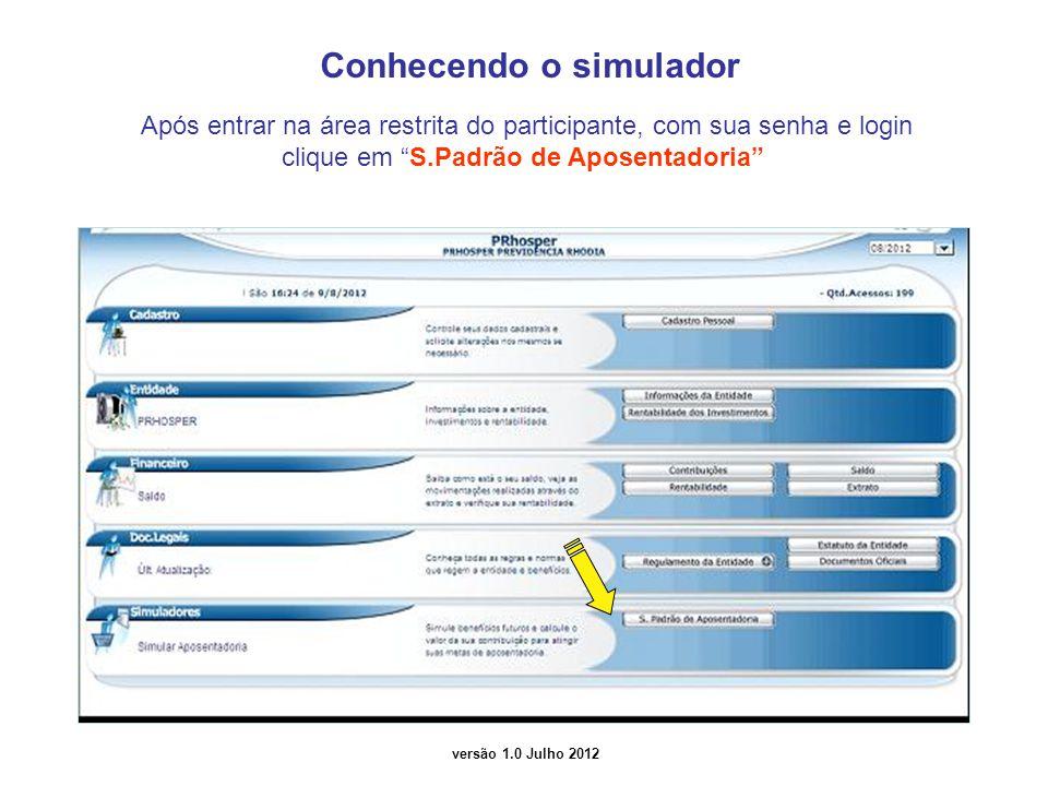 versão 1.0 Julho 2012 Conhecendo o simulador Após entrar na área restrita do participante, com sua senha e login clique em S.Padrão de Aposentadoria