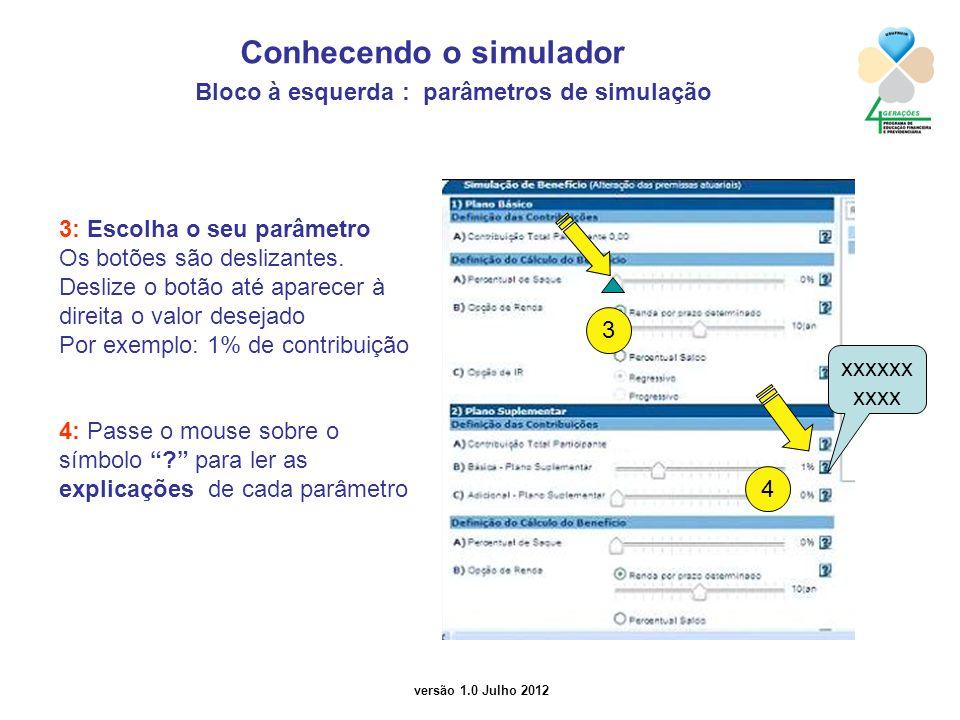 versão 1.0 Julho 2012 Conhecendo o simulador Bloco à esquerda : parâmetros de simulação 3 4 3: Escolha o seu parâmetro Os botões são deslizantes. Desl