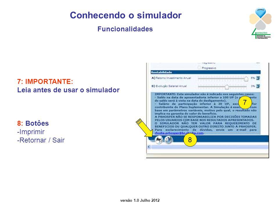 versão 1.0 Julho 2012 7: IMPORTANTE: Leia antes de usar o simulador 8: Botôes -Imprimir -Retornar / Sair Conhecendo o simulador Funcionalidades 5 7 8