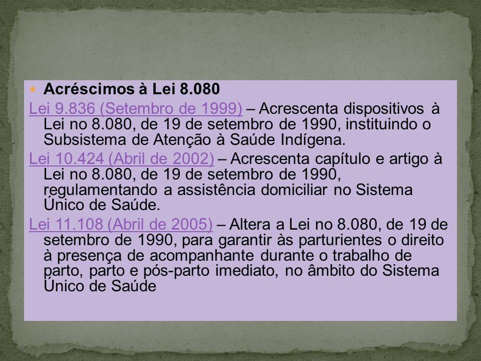 Acréscimos à Lei 8.080 Lei 9.836 (Setembro de 1999)Lei 9.836 (Setembro de 1999) – Acrescenta dispositivos à Lei no 8.080, de 19 de setembro de 1990, i