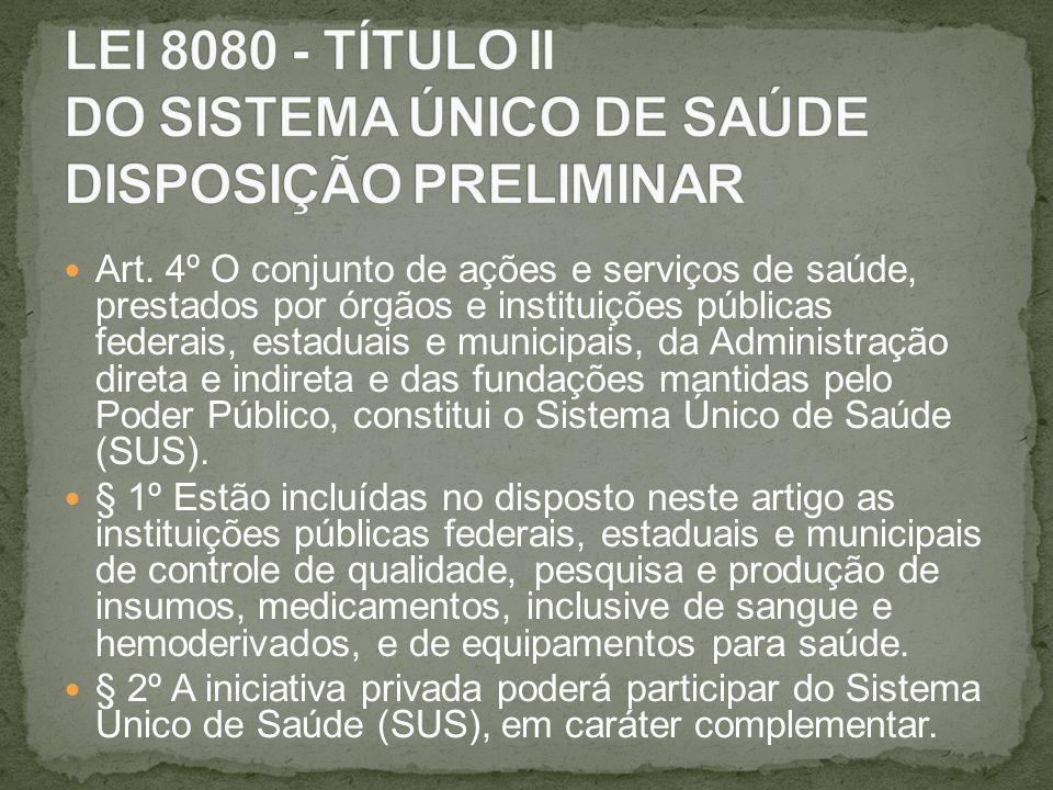 Art. 4º O conjunto de ações e serviços de saúde, prestados por órgãos e instituições públicas federais, estaduais e municipais, da Administração diret