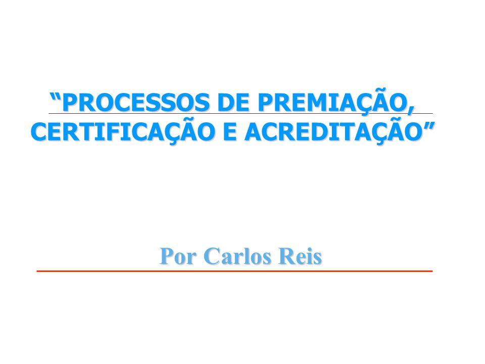 PROCESSOS DE PREMIAÇÃO, CERTIFICAÇÃO E ACREDITAÇÃO Por Carlos Reis