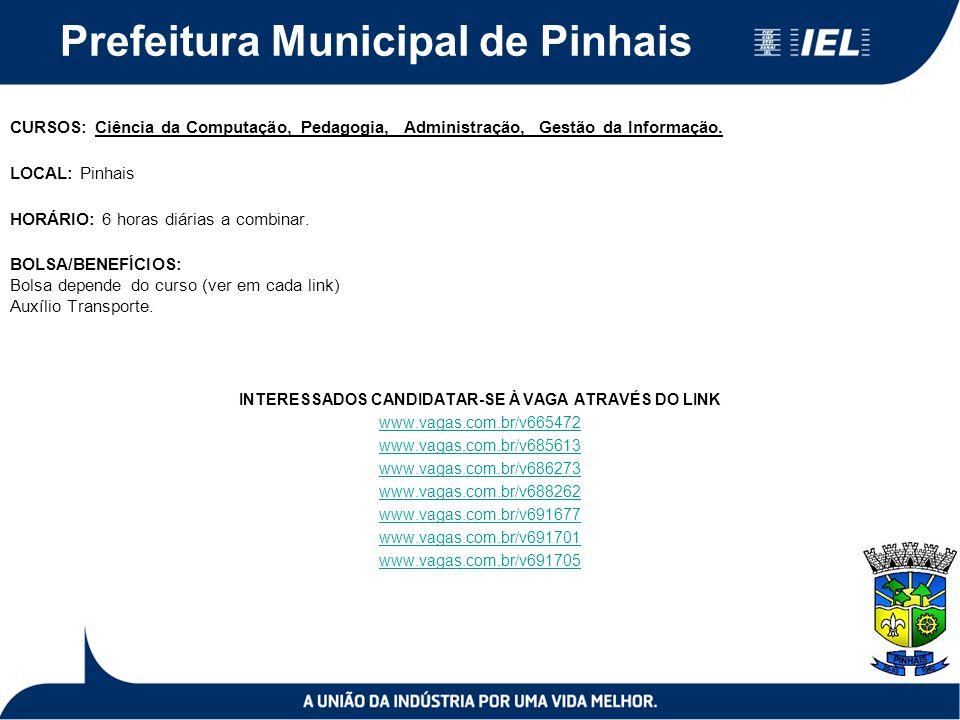 Prefeitura Municipal de Pinhais CURSOS: Ciência da Computação, Pedagogia, Administração, Gestão da Informação. LOCAL: Pinhais HORÁRIO: 6 horas diárias