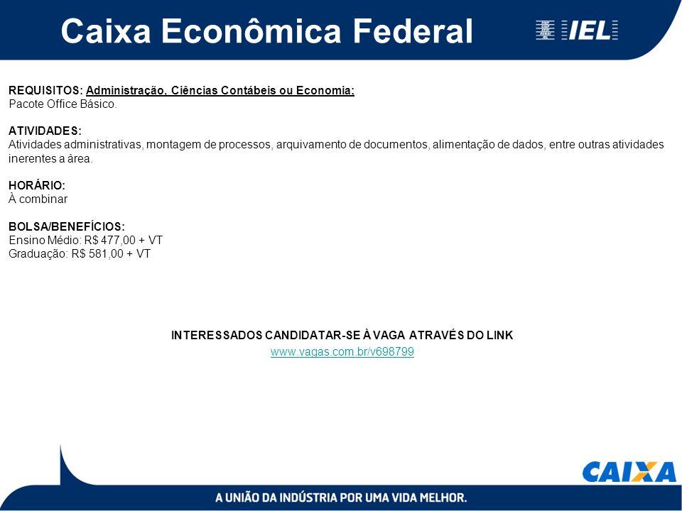Caixa Econômica Federal REQUISITOS: Administração, Ciências Contábeis ou Economia; Pacote Office Básico. ATIVIDADES: Atividades administrativas, monta