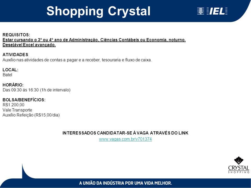 Shopping Crystal REQUISITOS: Estar cursando o 3º ou 4º ano de Administração, Ciências Contábeis ou Economia, noturno. Desejável Excel avançado. ATIVID