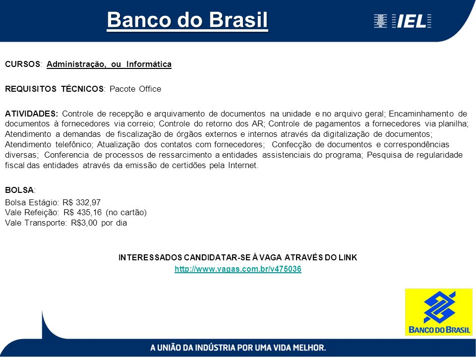 Banco do Brasil CURSOS: Administração, ou Informática REQUISITOS TÉCNICOS: Pacote Office ATIVIDADES: Controle de recepção e arquivamento de documentos