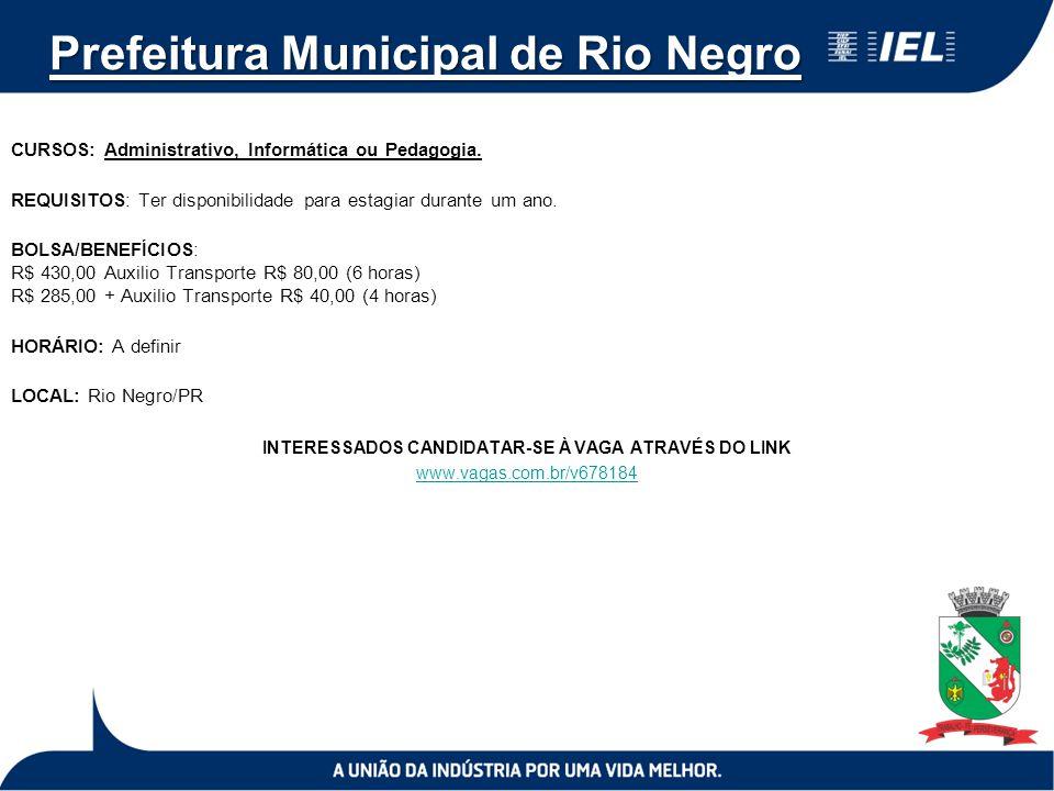 Prefeitura Municipal de Rio Negro CURSOS: Administrativo, Informática ou Pedagogia. REQUISITOS: Ter disponibilidade para estagiar durante um ano. BOLS