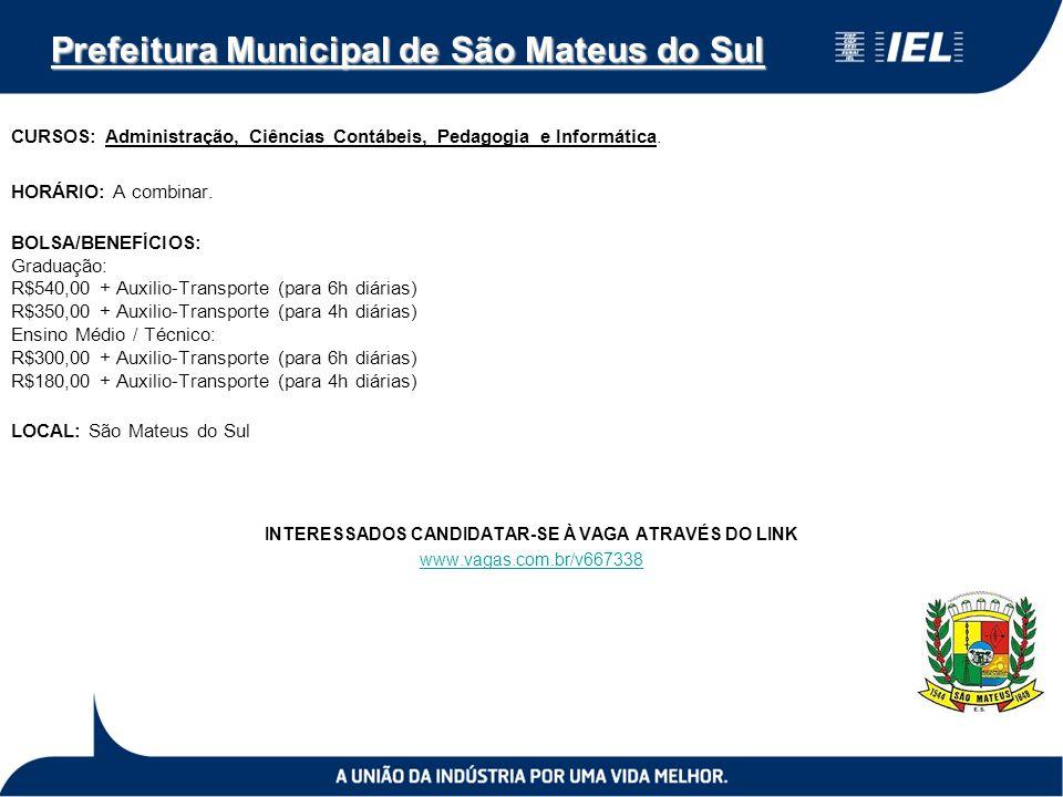 Prefeitura Municipal de São Mateus do Sul CURSOS: Administração, Ciências Contábeis, Pedagogia e Informática. HORÁRIO: A combinar. BOLSA/BENEFÍCIOS: G