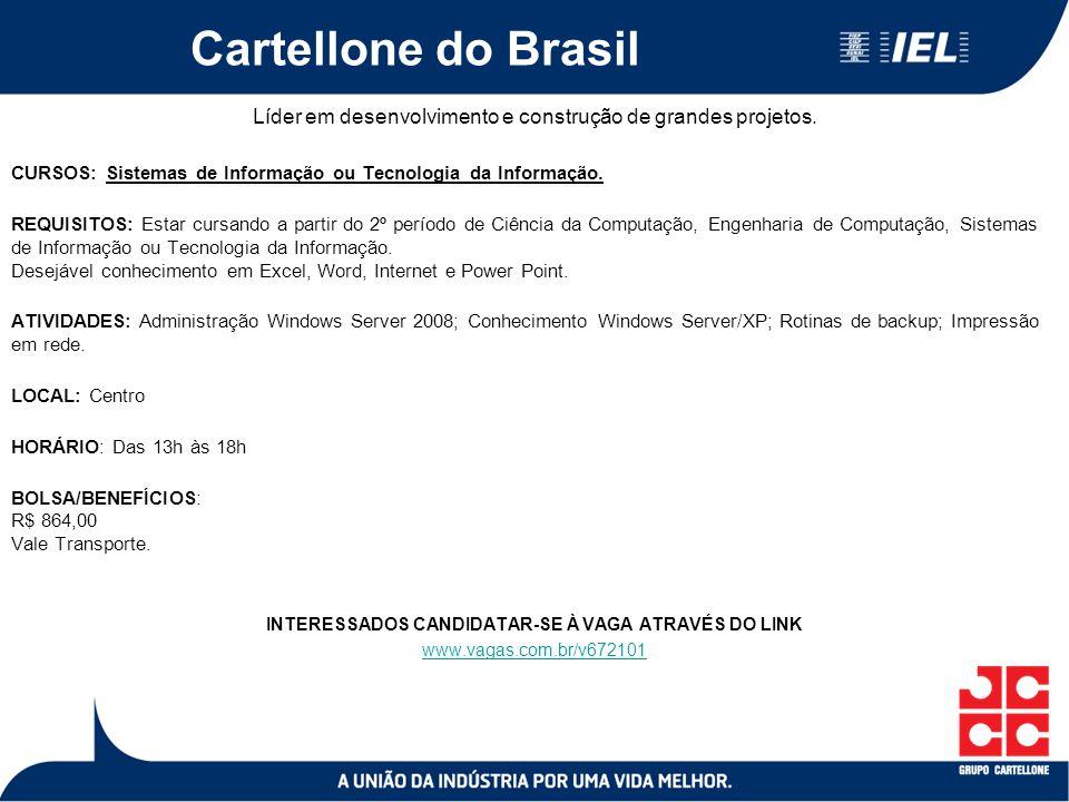 Cartellone do Brasil Líder em desenvolvimento e construção de grandes projetos. CURSOS: Sistemas de Informação ou Tecnologia da Informação. REQUISITOS