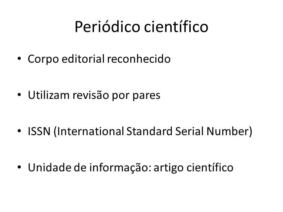 Periódico científico Corpo editorial reconhecido Utilizam revisão por pares ISSN (International Standard Serial Number) Unidade de informação: artigo