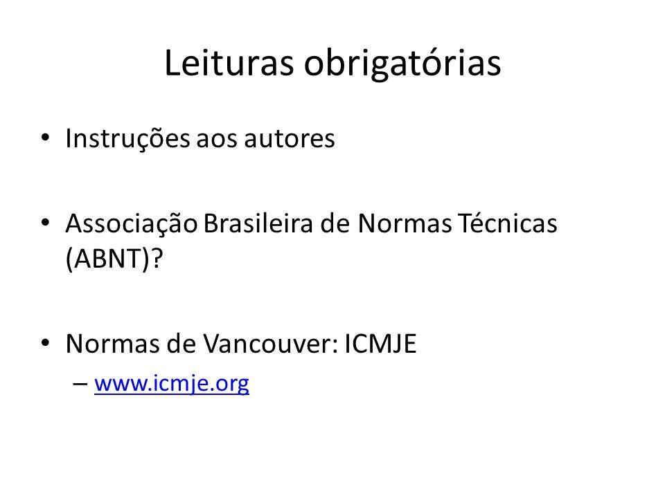 Leituras obrigatórias Instruções aos autores Associação Brasileira de Normas Técnicas (ABNT)? Normas de Vancouver: ICMJE – www.icmje.org www.icmje.org