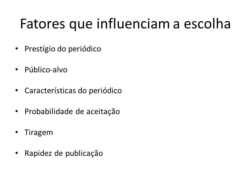 Fatores que influenciam a escolha Prestígio do periódico Público-alvo Características do periódico Probabilidade de aceitação Tiragem Rapidez de publi