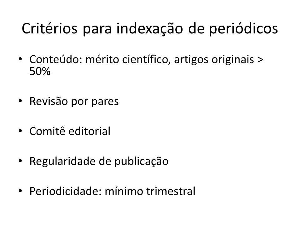 Critérios para indexação de periódicos Conteúdo: mérito científico, artigos originais > 50% Revisão por pares Comitê editorial Regularidade de publica