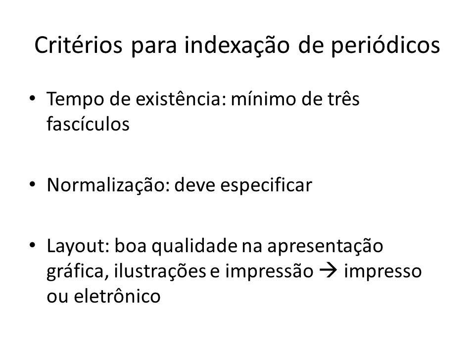 Critérios para indexação de periódicos Tempo de existência: mínimo de três fascículos Normalização: deve especificar Layout: boa qualidade na apresent