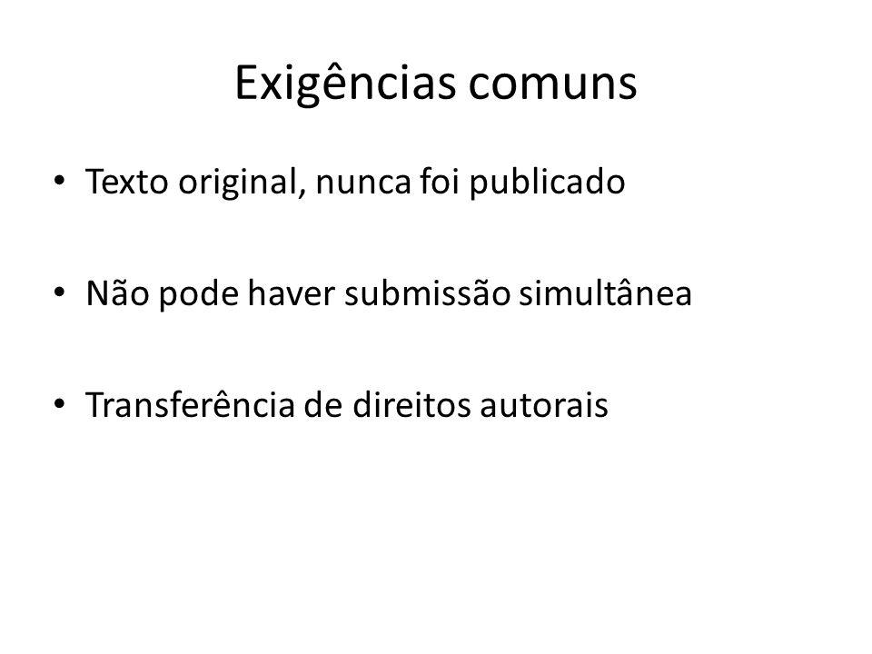Exigências comuns Texto original, nunca foi publicado Não pode haver submissão simultânea Transferência de direitos autorais