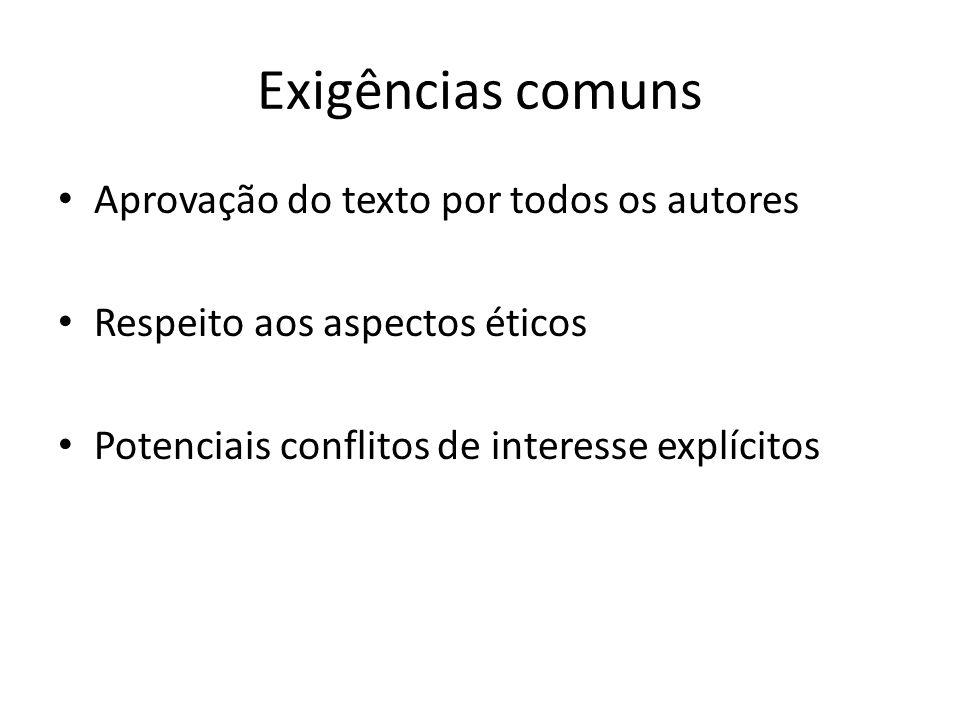 Exigências comuns Aprovação do texto por todos os autores Respeito aos aspectos éticos Potenciais conflitos de interesse explícitos