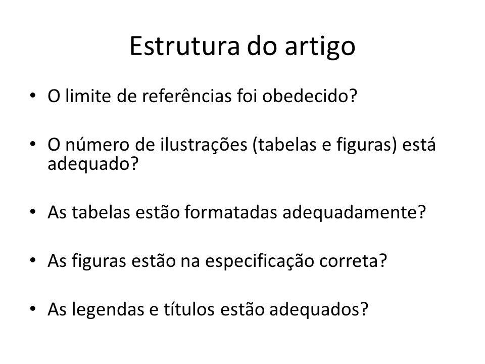 Estrutura do artigo O limite de referências foi obedecido? O número de ilustrações (tabelas e figuras) está adequado? As tabelas estão formatadas adeq