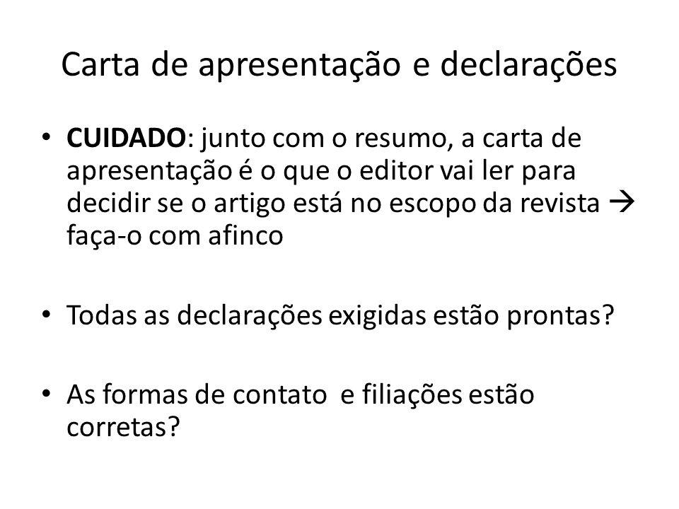Carta de apresentação e declarações CUIDADO: junto com o resumo, a carta de apresentação é o que o editor vai ler para decidir se o artigo está no esc