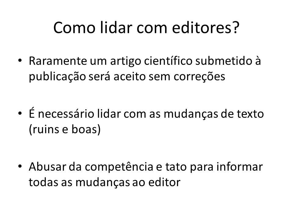 Como lidar com editores? Raramente um artigo científico submetido à publicação será aceito sem correções É necessário lidar com as mudanças de texto (