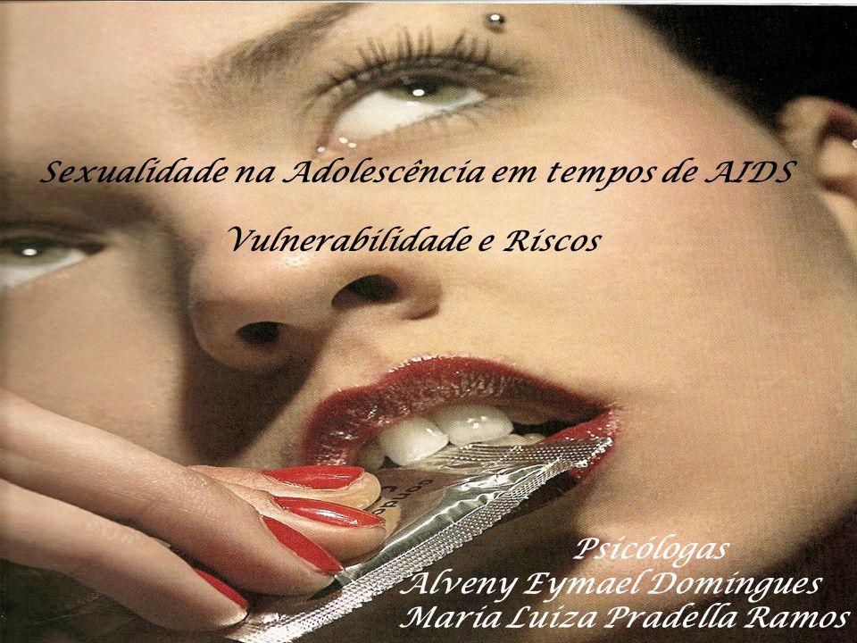Sexualidade na Adolescência em tempos de AIDS Vulnerabilidade e Riscos Psicólogas Alveny Eymael Domingues Maria Luiza Pradella Ramos
