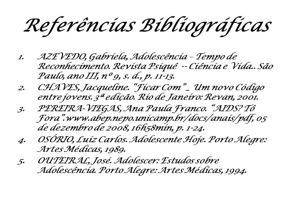 Referências Bibliográficas 1.AZEVEDO, Gabriela, Adolescência – Tempo de Reconhecimento. Revista Psiquê -- Ciência e Vida.. São Paulo, ano III, nº 9, s