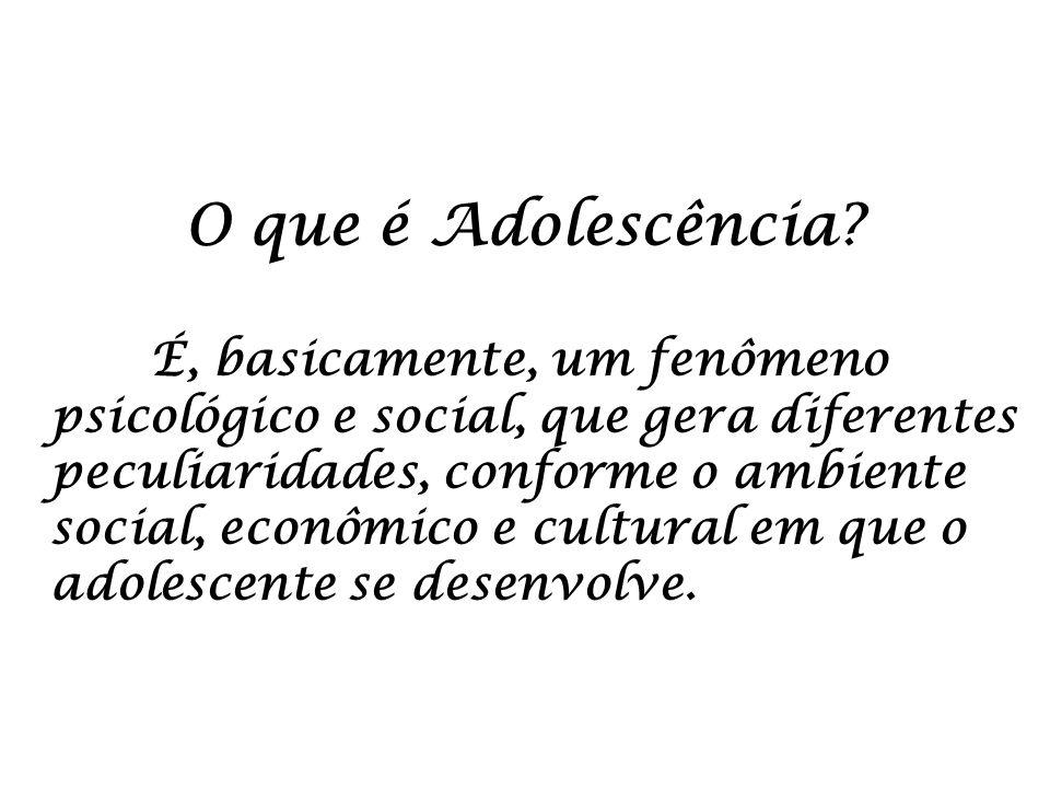 O que é Adolescência? É, basicamente, um fenômeno psicológico e social, que gera diferentes peculiaridades, conforme o ambiente social, econômico e cu