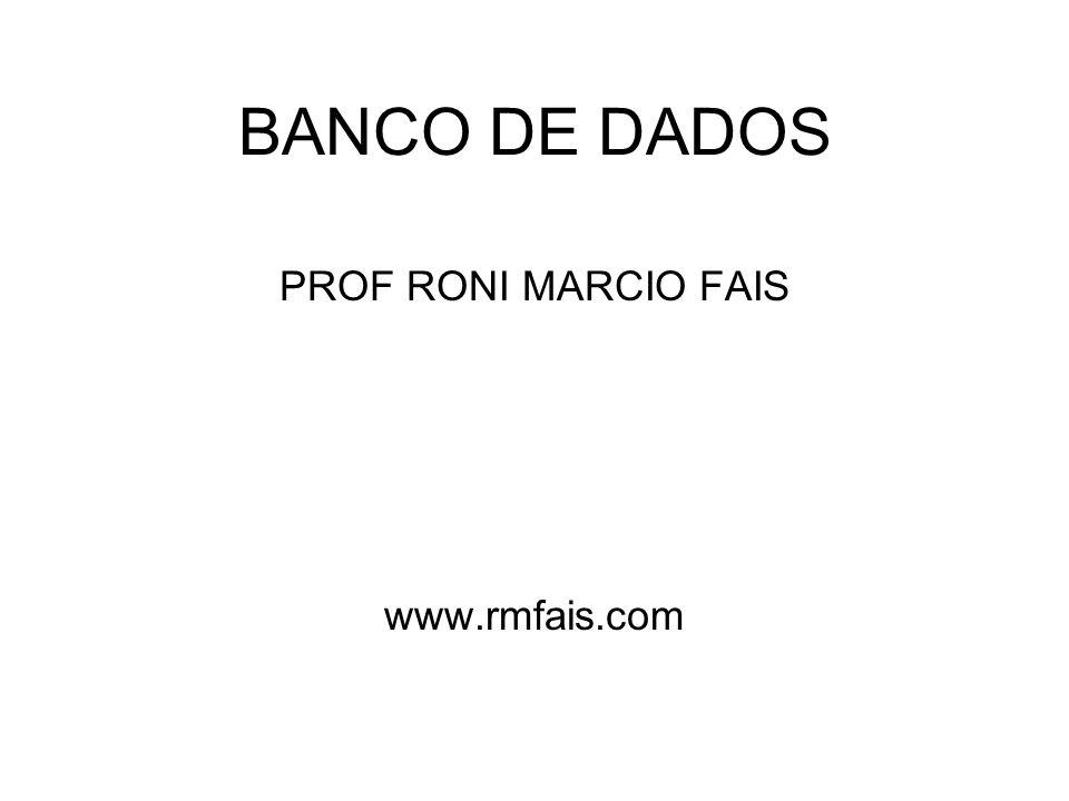 BANCO DE DADOS PROF RONI MARCIO FAIS www.rmfais.com