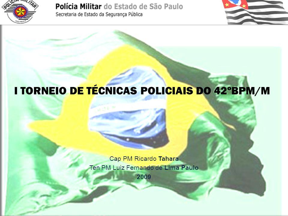 I TORNEIO DE TÉCNICAS POLICIAIS DO 42ºBPM/M Cap PM Ricardo Tahara Ten PM Luiz Fernando de Lima Paulo 2009