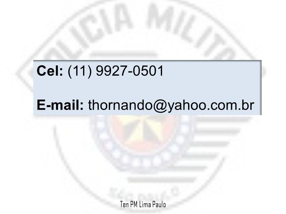 Cel: (11) 9927-0501 E-mail: thornando@yahoo.com.br Ten PM Lima Paulo