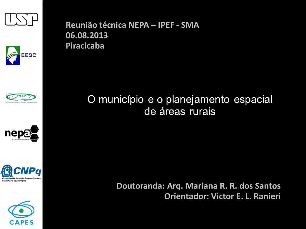 O município e o planejamento espacial de áreas rurais Mariana Santos Reunião técnica NEPA – IPEF - SMA 06.08.2013 Piracicaba Doutoranda: Arq. Mariana