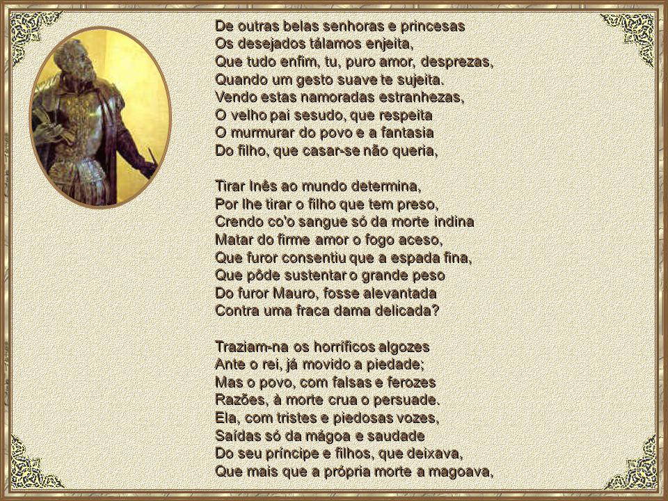 LUSÍADAS Canto terceiro, estrofes120 a 129 Luís de Camões Estavas, linda Inês, posta em sossego, De teus anos colhendo o doce fruto, Naquele engano da