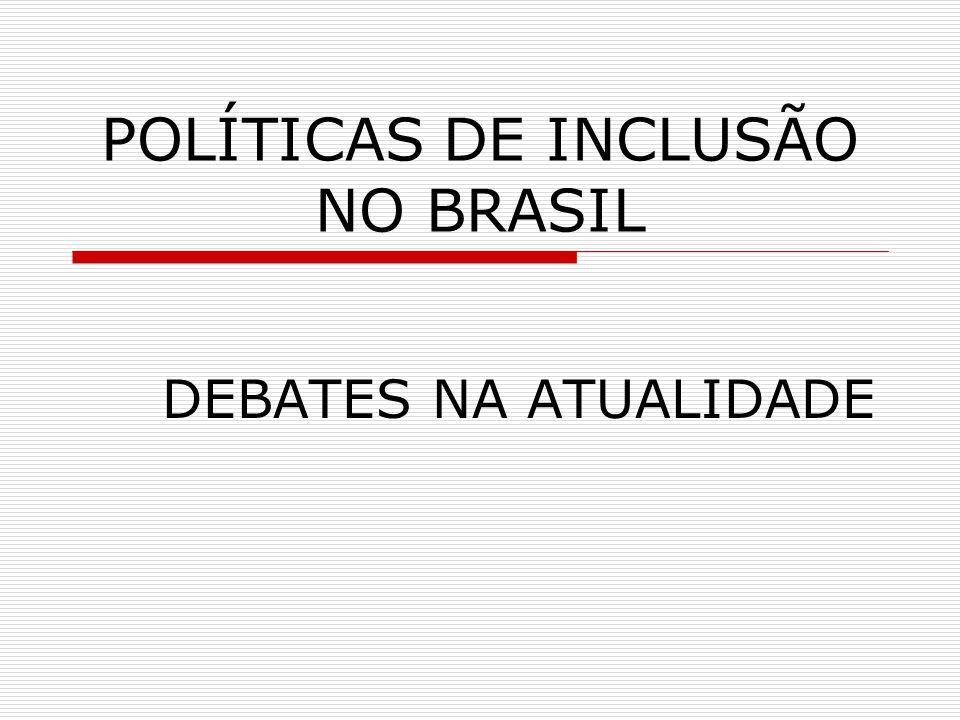 POLÍTICAS DE INCLUSÃO NO BRASIL DEBATES NA ATUALIDADE