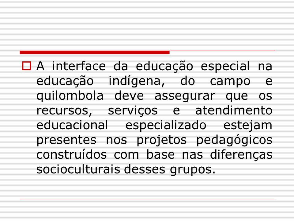A interface da educação especial na educação indígena, do campo e quilombola deve assegurar que os recursos, serviços e atendimento educacional especi