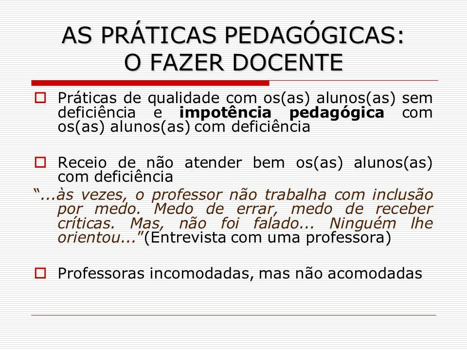 AS PRÁTICAS PEDAGÓGICAS: O FAZER DOCENTE Práticas de qualidade com os(as) alunos(as) sem deficiência e impotência pedagógica com os(as) alunos(as) com