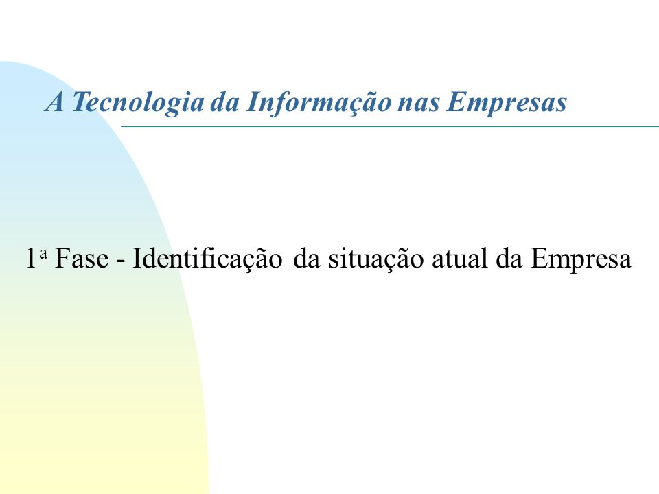 A Tecnologia da Informação nas Empresas 1 a Fase - Identificação da situação atual da Empresa