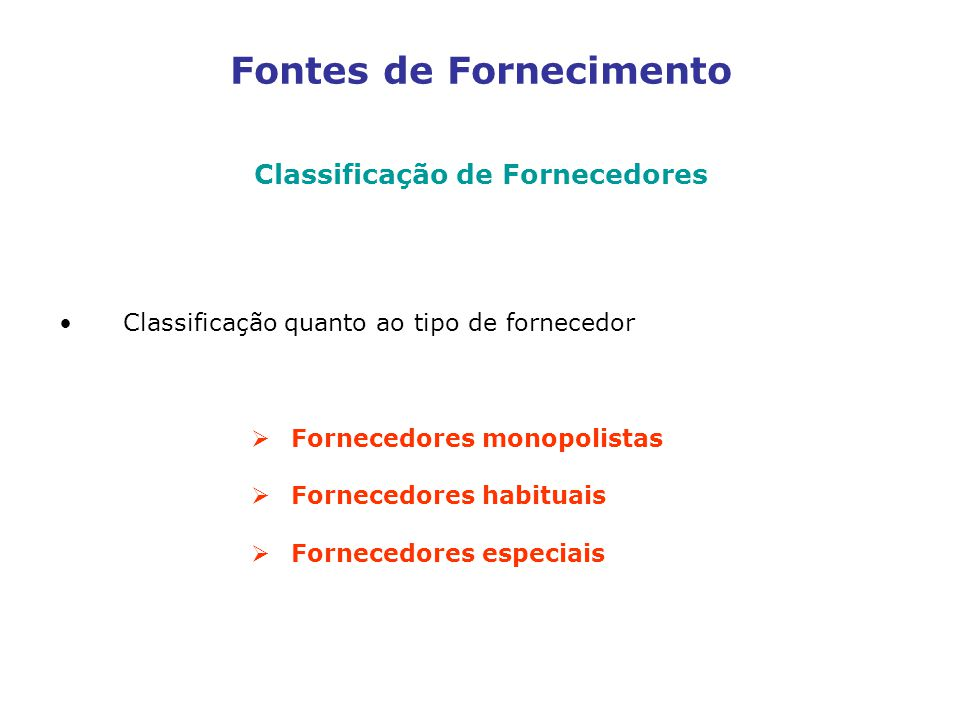 Fontes de Fornecimento Classificação de Fornecedores Classificação quanto ao tipo de fornecedor Fornecedores monopolistas Fornecedores habituais Fornecedores especiais