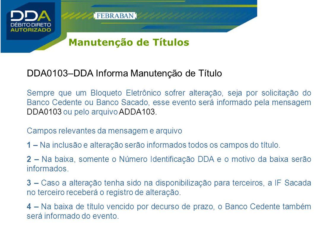 DDA0103–DDA Informa Manutenção de Título Sempre que um Bloqueto Eletrônico sofrer alteração, seja por solicitação do Banco Cedente ou Banco Sacado, es