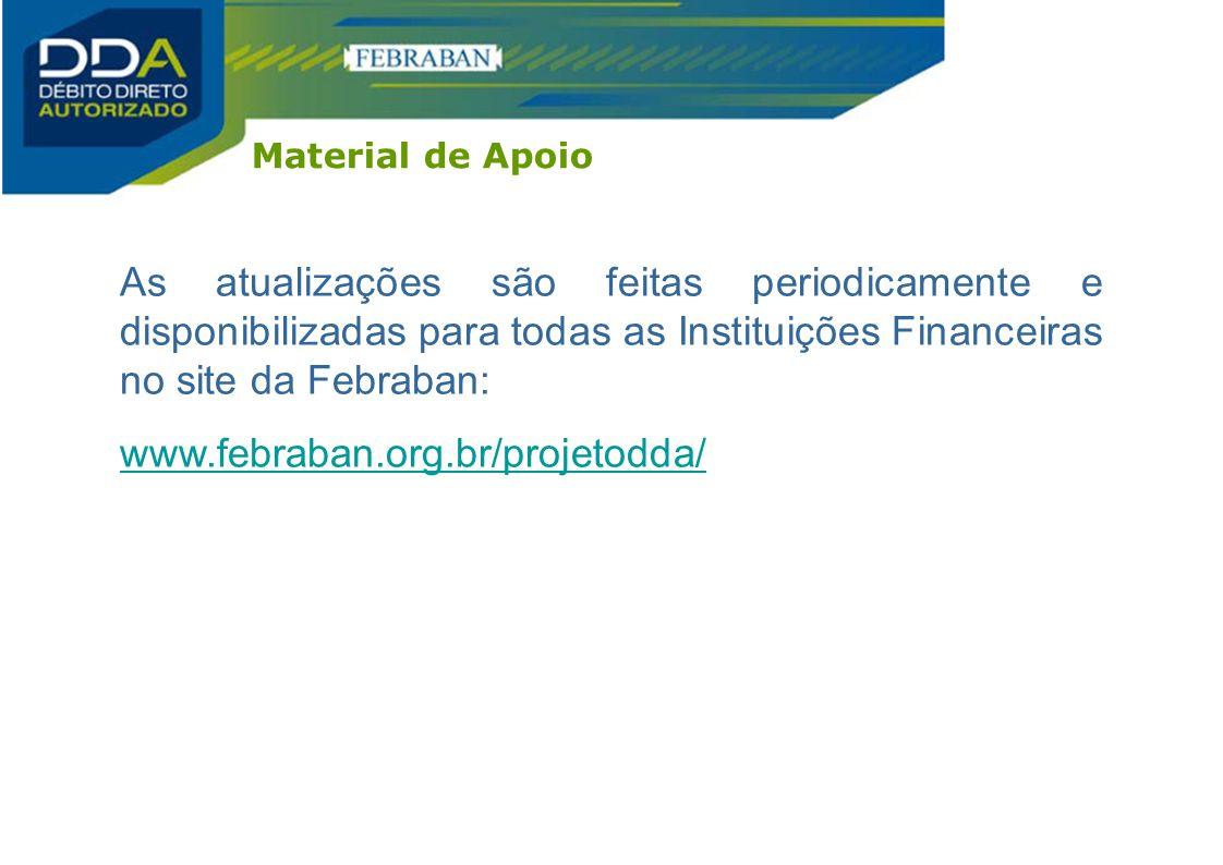 Material de Apoio As atualizações são feitas periodicamente e disponibilizadas para todas as Instituições Financeiras no site da Febraban: www.febraba